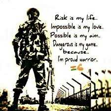 🇮🇳इंडियन आर्मी - Risk is my life Impossible is my love . Possible is my aim . Dangerous ' s my garme . because I ' m proud warrior . - ShareChat