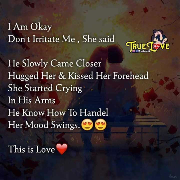 दिल के जज्बात - I Am Okay Don ' t Irritate Me , She said TRUE LOVE He Slowly Came Closer Hugged Her & Kissed Her Forehead She Started Crying In His Arms He Know How To Handel Her Mood Swings . This is Love - ShareChat
