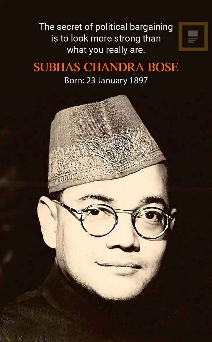 💐नेताजी सुभाषचंद्र बोस जयंती - The secret of political bargaining is to look more strong than what you really are . SUBHAS CHANDRA BOSE Born : 23 January 1897 endo ? - ShareChat
