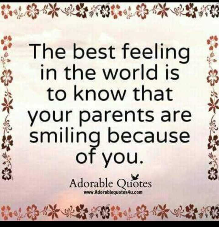 पेरेंट्स कार्नर - The best feeling is in the world is to know that 2 your parents are e smiling because of you . Adorable Quštes www . Adorablequotes4u . com - ShareChat