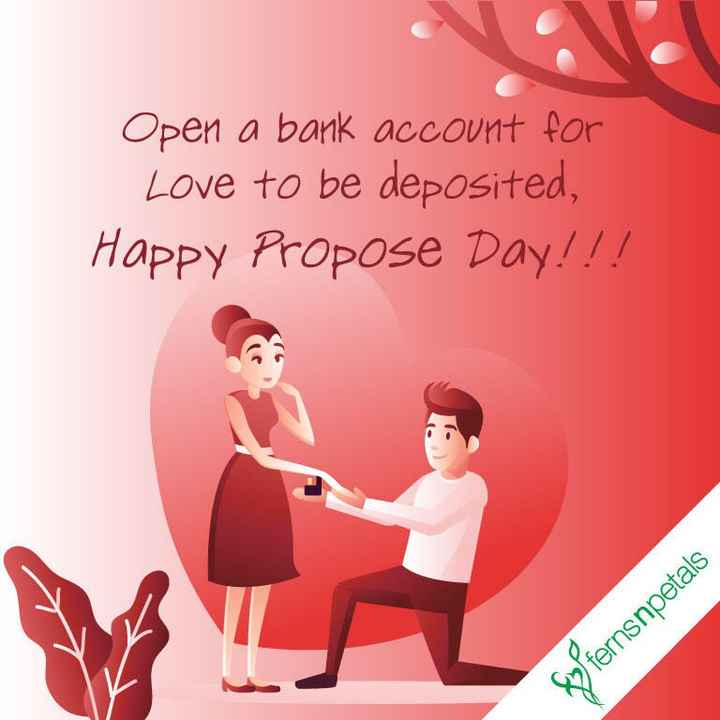 💑प्रपोज डे - Open a bank account for Love to be deposited , Happy Propose Day ! ! ! fernsnpetals - ShareChat