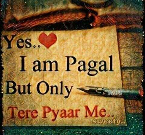 🌹प्रेमरंग - Yes . . I am Pagal But Only Tere Pyaar Me . . sweety - ShareChat