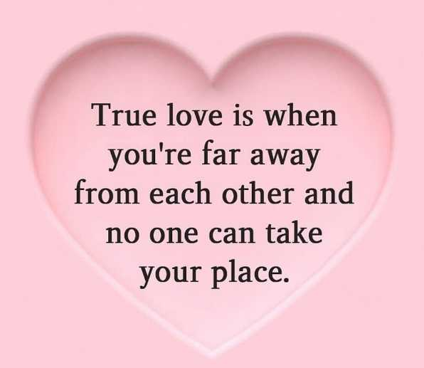 💗प्रेम / मैत्री स्टेट्स - True love is when you ' re far away from each other and no one can take your place . - ShareChat