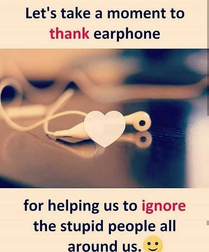 फैक्ट - Let ' s take a moment to thank earphone for helping us to ignore the stupid people all around us . - ShareChat