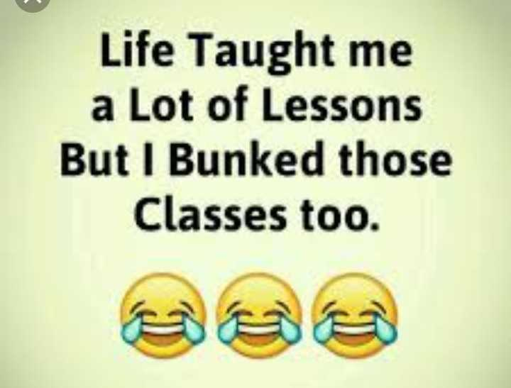 😜 मजाकिया फोटू - Life Taught me a Lot of Lessons But I Bunked those Classes too . - ShareChat