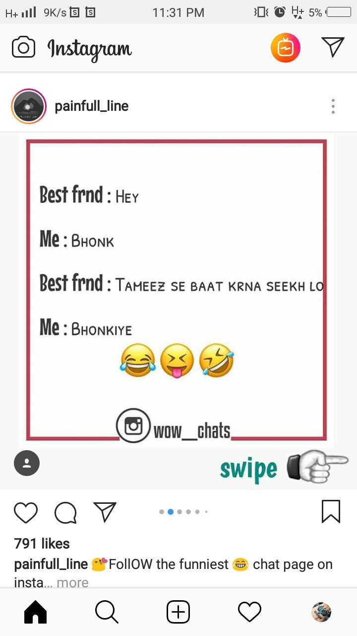 😜 मजाकिया फोटू - H + 1l 9K / s 9 5 11 : 31 PM } { © H + 5 % O © Instagram painfull _ line Best frnd : Hey Me : BHONK Best frnd : TAMEEZ SE BAAT KRNA SEEKH LO Me : BHONKIYE L w ow _ chats swipe . . . . . . ♡ Q V 791 likes painfull _ line * * * Follow the funniest insta . . . more chat page on - ShareChat