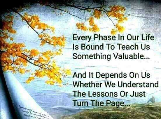 🌃मुंबई LIVE - Every Phase In Our Life Is Bound To Teach Us Something Valuable . . . And It Depends On Us Whether We Understand The Lessons Or Just Turn The Page . . .  - ShareChat