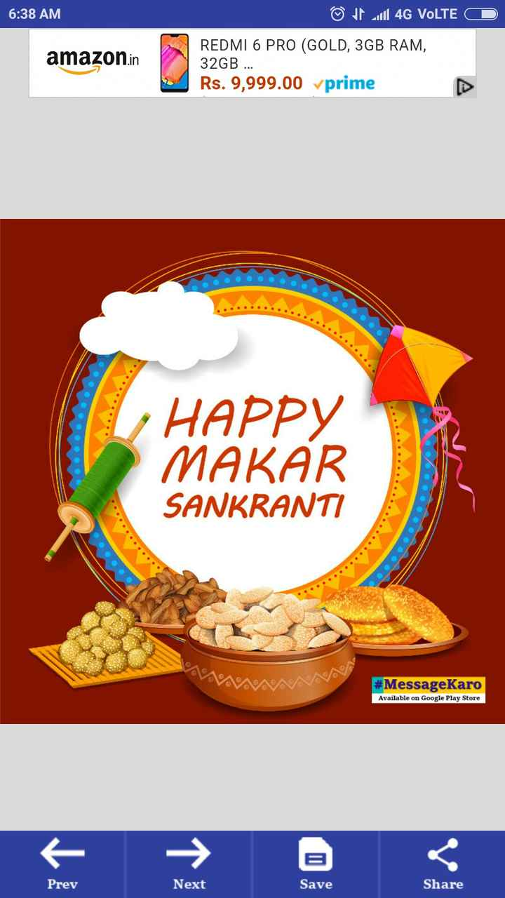 मेरी पतंग - 6 : 38 AM © J ul 4G VoLTE D amazon . in REDMI 6 PRO ( GOLD , 3GB RAM , 32GB . . . Rs . 9 , 999 . 00 prime HAPPY MAKAR SANKRANTI # MessageKaro Available on Google Play Store Prev Next Save Share - ShareChat