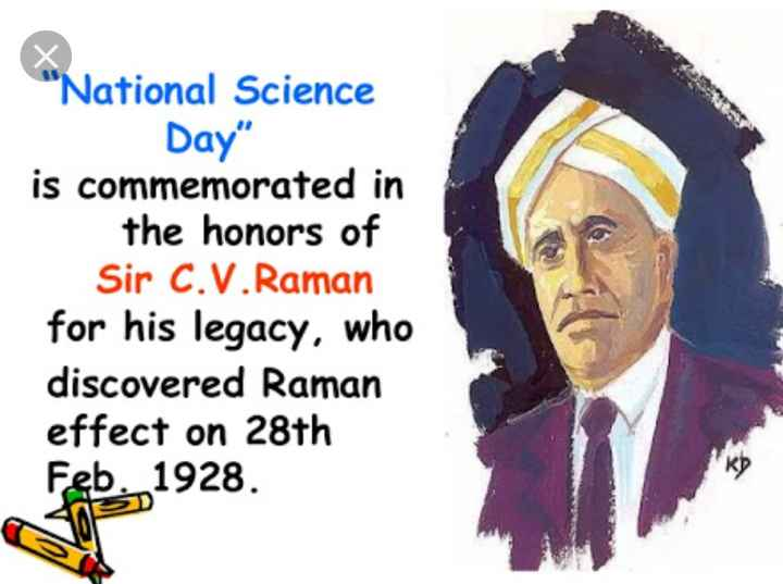 राष्ट्रीय विज्ञान दिवस - National Science Day is commemorated in the honors of Sir C . V . Raman for his legacy , who discovered Raman effect on 28th Feb , 1928 . - ShareChat