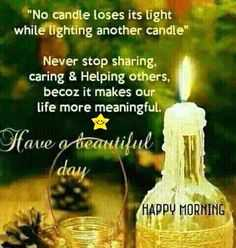 😏 रोचक तथ्य - No candle loses its light while lighting another candle Never stop sharing caring & Helping others , becoz it makes our life more meaningful . Stave o treautiful day HAPPY MORNING - ShareChat