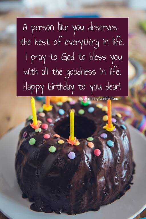 😏 रोचक तथ्य - A person like you deserves the best of everything in life . I pray to God to bless you with all the goodness in life . Happy birthday to you dear ! TopBirthday Quotes Com - ShareChat