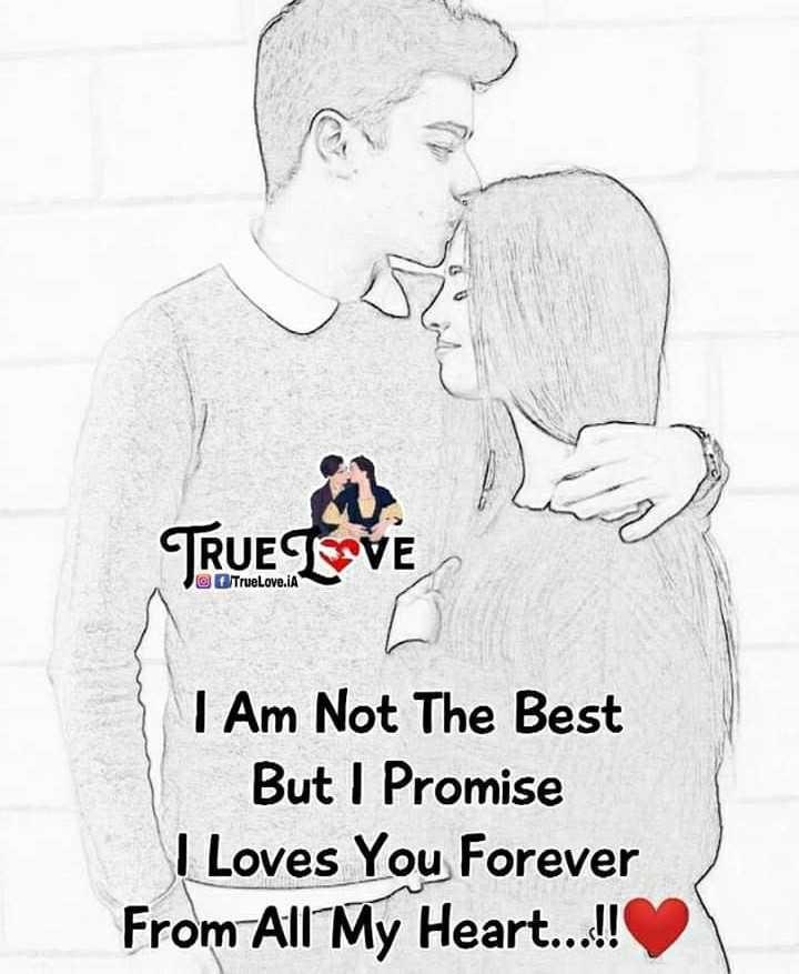 लव फीलिंग 💓 - TRUE LOVE O TrueLove . IA I Am Not The Best But I Promise I Loves You Forever From All My Heart . . . ! ! - ShareChat