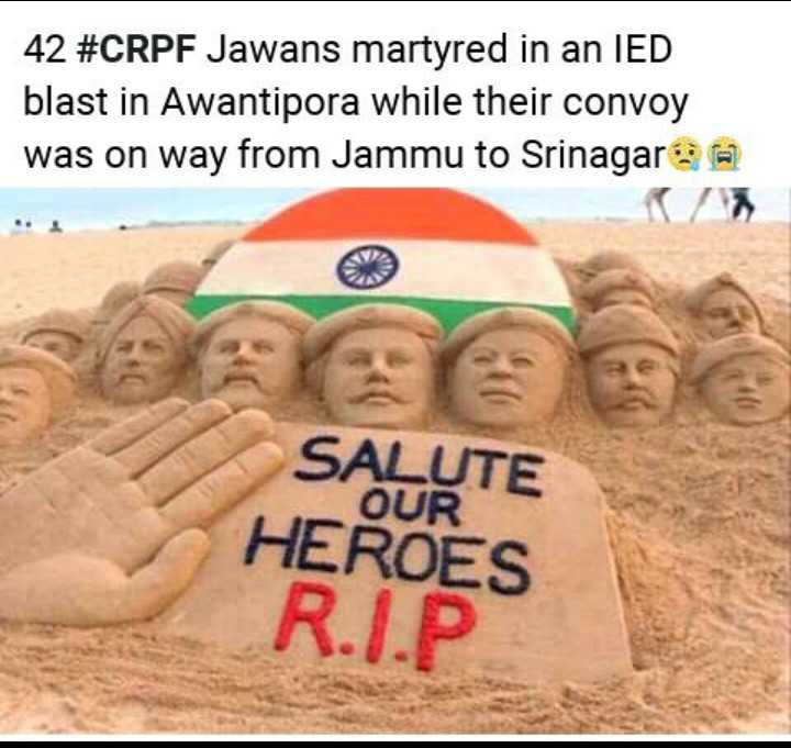 वीर सपूतों को अश्रुपूर्ण श्रद्धांजलि - 42 # CRPF Jawans martyred in an IED blast in Awantipora while their convoy was on way from Jammu to Srinagara SALUTE HEROES R . I . P - ShareChat
