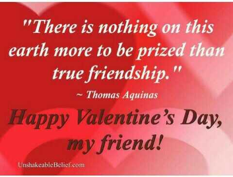 💟व्हॅलेंटाइन कोट्स - There is nothing on this earth more to be prized than true friendship . ~ Thomas Aquinas Happy Valentine ' s Day , my friend ! UnshakeableBelief . com - ShareChat