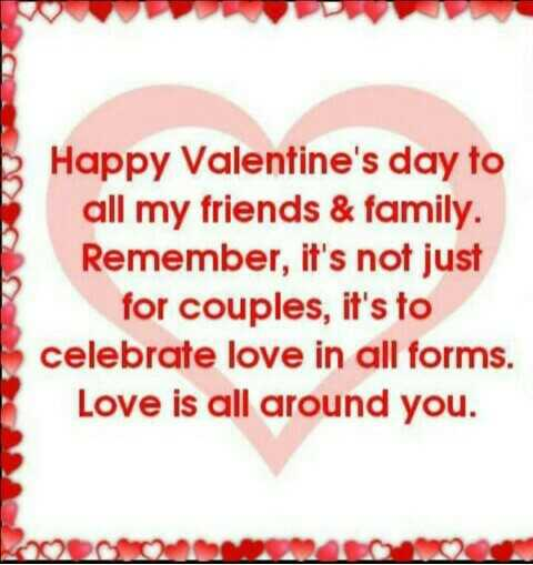 😍व्हॅलेन्टाईन डे - Happy Valentine ' s day to all my friends & family . Remember , it ' s not just for couples , it ' s to celebrate love in all forms . Love is all around you . - ShareChat