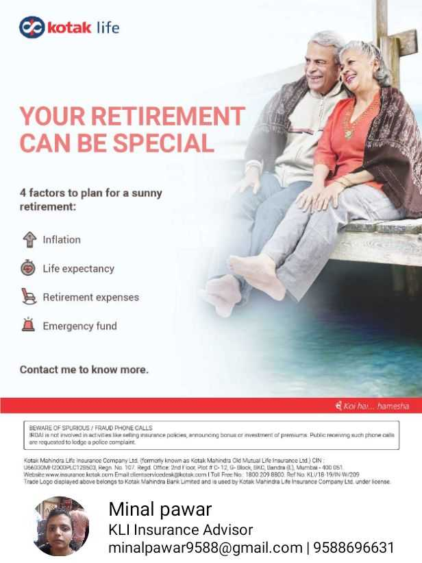 🎤सूर नवा ध्यास नवा- स्पृहा जोशी - kotak life YOUR RETIREMENT CAN BE SPECIAL 4 factors to plan for a sunny retirement : Inflation Life expectancy Retirement expenses Å Emergency fund Contact me to know more . Koi har . . . hamesha BEWARE OF SPURIOUS / FRAUD PHONE CALLS RDAI is not involved in activities like selling insurance policies announcing bonus or investment of premiums Public Trong such phone calls are requested to lodge a police complaint Kotak Mahindra Life Insurance Company Ltd ( formerly known as Kotak Mahindra Old Mutual Life Insurance Ltd . ) CIN U66030MH2XCOPLC128500 Hegn No . 107 . Regd Orlice 2nd floor Plot 0 - 12 G . Dock BKC Bandra Mumbai - 400 051 Website www . insuran kotak . com Email clientservicedeskkotak . com | Toll Free No . 1800 209 8800 . Ref No KLI / 18 19 / IN W / 209 Trade Logo displayed above belongs to Kotak Mahindra Bank Limited and is used by Kotak Mahindra Life Insurance Company Ltd under license Minal pawar KLI Insurance Advisor minalpawar9588 @ gmail . com | 9588696631 - ShareChat