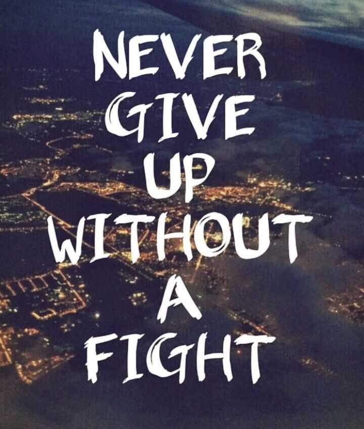 सोच आपकी आवाज़ मेरी - NEVER GIVE * * * UP WITHOUT А FIGHT . - ShareChat