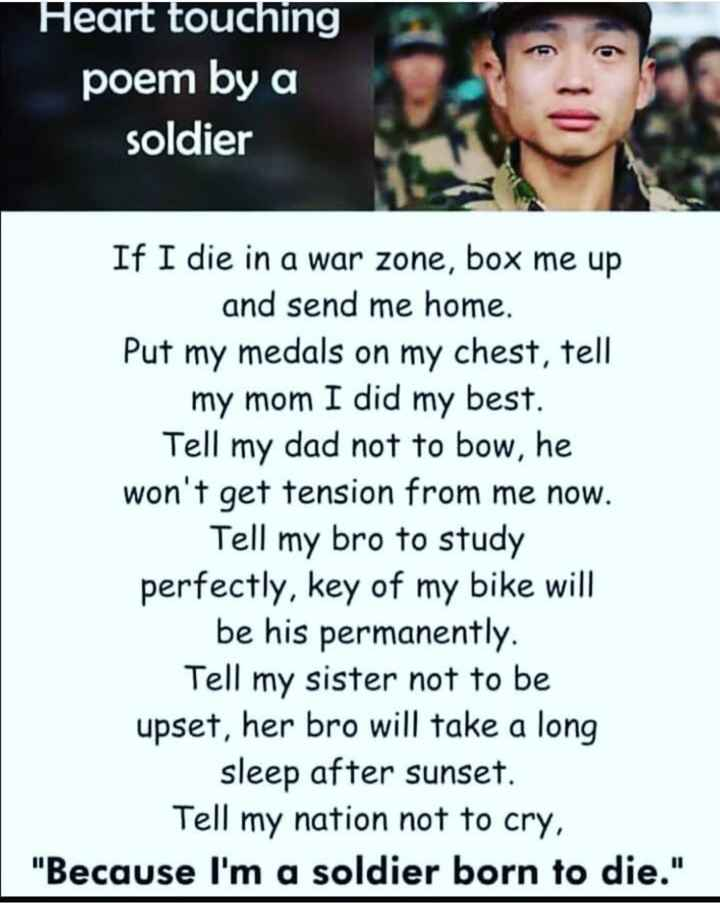 हरियाणा की धरोहर - Heart touching poem by a soldier If I die in a war zone , box me up and send me home . Put my medals on my chest , tell my mom I did my best . Tell my dad not to bow , he won ' t get tension from me now . Tell my bro to study perfectly , key of my bike will be his permanently . Tell my sister not to be upset , her bro will take a long sleep after sunset . Tell my nation not to cry , Because I ' m a soldier born to die . - ShareChat