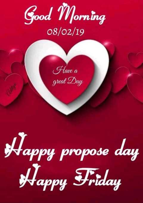 💐हैप्पी प्रपोज़ डे - Good Morning 08 / 02 / 19 Have a great Day Oiditya 0 W0€ Happy propose day Happy Friday - ShareChat