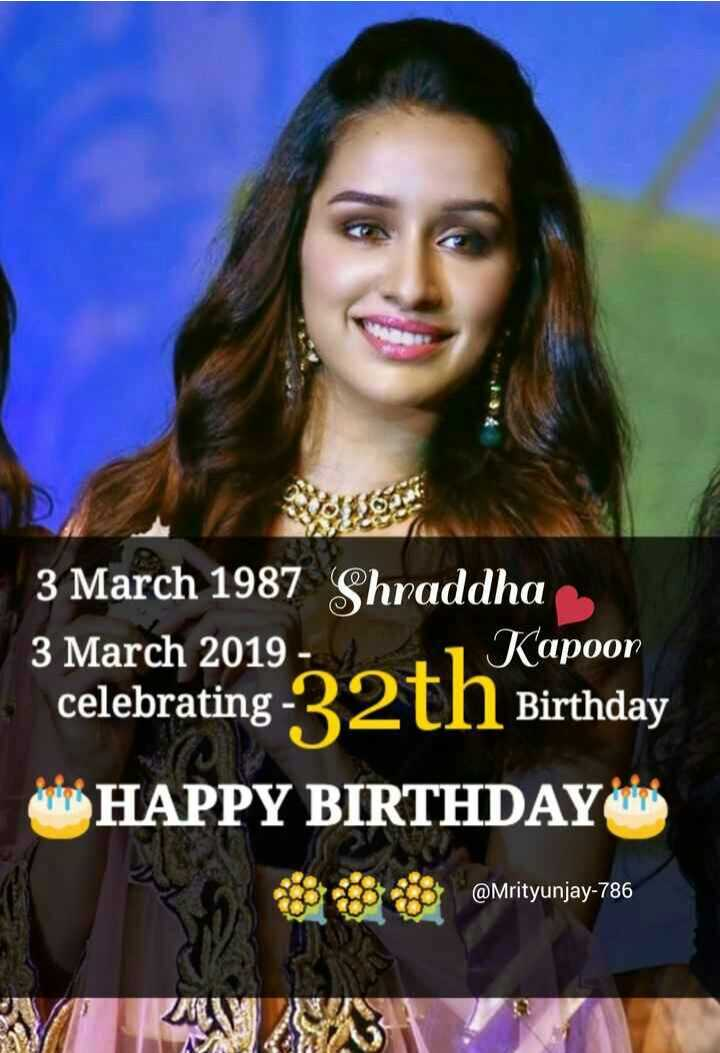 🎂हैप्पी बर्थडे श्रद्धा कपूर🎈 - 3 March 1987 Shraddha 3 March 2019 - Kapoor celebrating Birthday HAPPY BIRTHDAY B B C @ Mrityunjay - 786 @ Mrityunjay - 786 - ShareChat