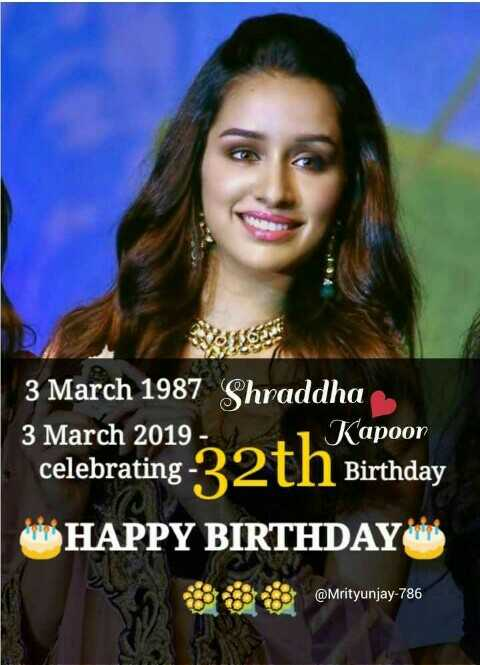 🎂हैप्पी बर्थडे श्रद्धा कपूर🎈 - 3 March 1987 Shraddha celebrating - 32th Birthday HAPPY BIRTHDAY @ Mrityunjay - 786 - ShareChat