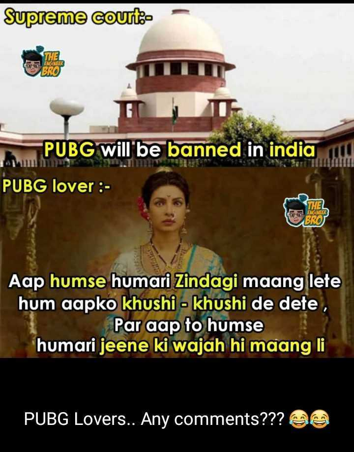 কমনওয়েলথ_গেমস - Supreme courte E THE BRO ENGINEER PUBG will be banned in india PUBG lover : THEL ENGINEER BROT Aap humse humari Zindagi maang lete hum aapko khushi - khushi de dete , Par aap to humse humari jeene ki wajah hi maang li PUBG Lovers . . Any comments ? ? ? - ShareChat