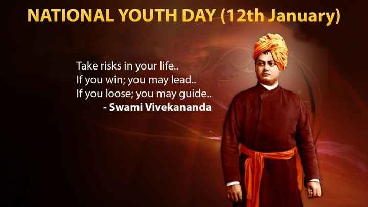 স্বামী বিবেকানন্দ জন্মবার্ষিকী - NATIONAL YOUTH DAY ( 12th January ) Take risks in your life . . If you win ; you may lead . . If you loose ; you may guide . . - Swami Vivekananda - ShareChat