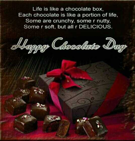 ଚୋକୋଲେଟ ଡେ - Life is like a chocolate box , Each chocolate is like a portion of life , Some are crunchy , some r nutty , Some r soft , but all r DELICIOUS , Happy Clocelesto Dag - ShareChat