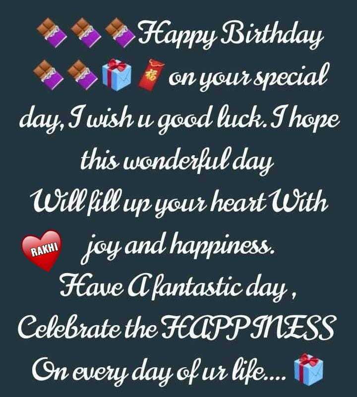 🎂ଜନ୍ମଦିନର ଶୁଭେଚ୍ଛା - * * Happy Birthday N on your special day , I wish u good luck . I hope this wonderful day Will fill up your heart With RAKHI joy and happiness . Have A fantastic day , Celebrate the HAPPINESS On every day of ur life . . . . - ShareChat