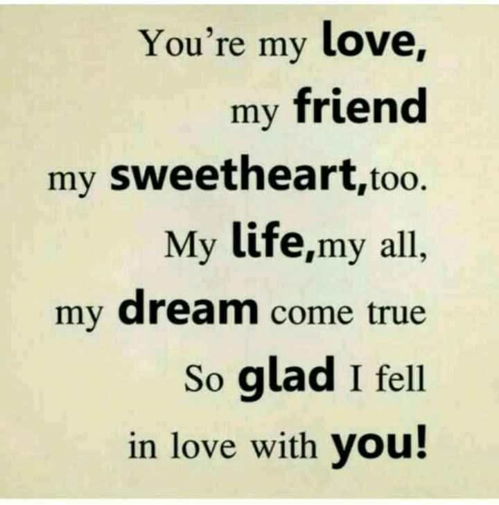 📑ରୋମାଣ୍ଟିକ ଶାୟରୀ - You ' re my love , my friend my sweetheart , too . My life , my all , my dream come true So glad I fell in love with you ! - ShareChat