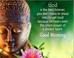 🙇ସୁବିଚାର - God is the best listener , you don ' t have to shout nor cry out loud because he hears even the silent prayer of a sincere heart . Good Morning - ShareChat