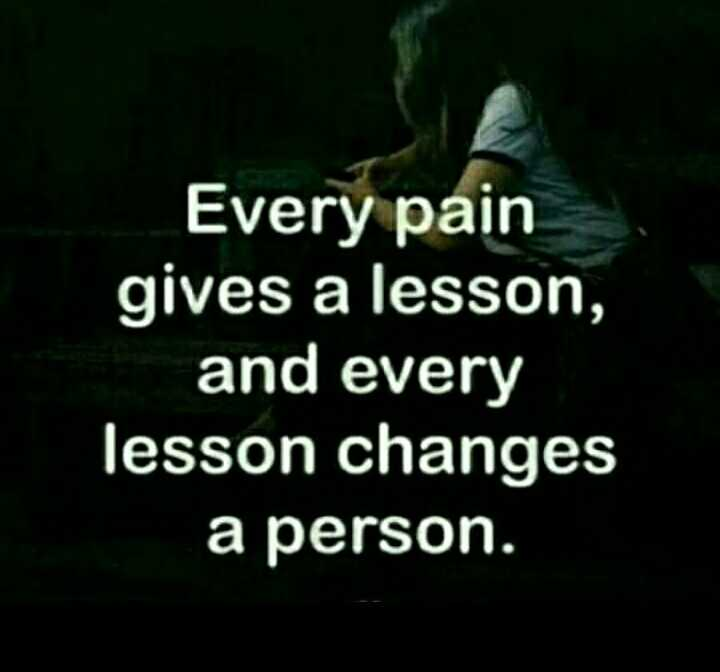 🙇ସୁବିଚାର - Every pain gives a lesson , and every lesson changes a person . - ShareChat