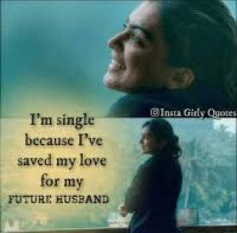 👩 பெண்களின் பெருமை - Insta Girly Quotes I ' m single because I ' ve saved my love for my FUTURE HUSBAND - ShareChat