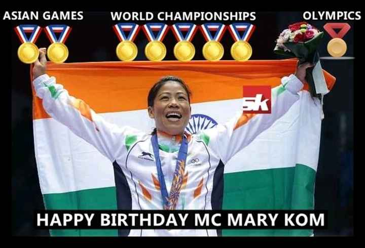 ಮೇರಿ ಕೋಮ್ ಹುಟ್ಟು ಹಬ್ಬ - ASIAN GAMES WORLD CHAMPIONSHIPS OLYMPICS HAPPY BIRTHDAY MC MARY KOM - ShareChat