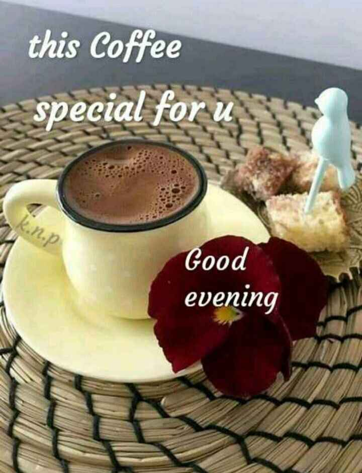 ಶುಭ ಸಂಜೆ - this Coffee special for u Good evening - ShareChat