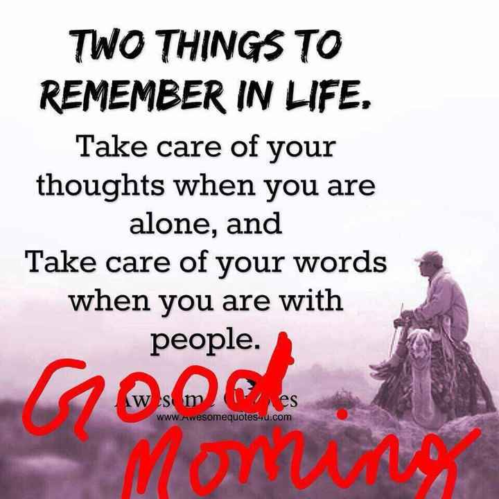 🌅ಶುಭೋದಯ - TWO THINGS TO REMEMBER IN LIFE , Take care of your thoughts when you are alone , and Take care of your words when you are with people . Www . Awesomequotes4u . com MONUM - ShareChat