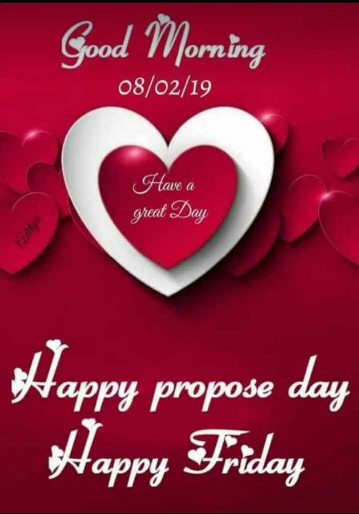 👜 ഫാഷന്‍ - Good Morning 08 / 02 / 19 Have a great Day OD DI Happy propose day Happy Friday - ShareChat