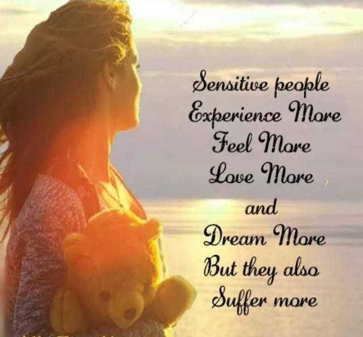 🤷♀️गर्ल्स गैंग - Sensitive people Experience More Feel More Love More and Dream More But they also Suffer more - ShareChat