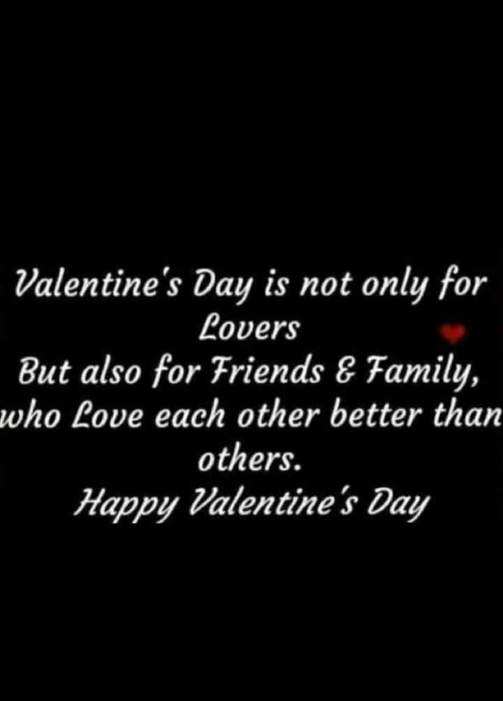 💁‍♂️सिंगल status - Valentine ' s Day is not only for Lovers But also for Friends & Family , who love each other better than others . Happy Valentine ' s Day - ShareChat