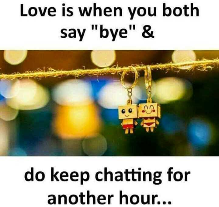 ✌️నేటి నా స్టేటస్ - Love is when you both say bye & do keep chatting for another hour . . . - ShareChat