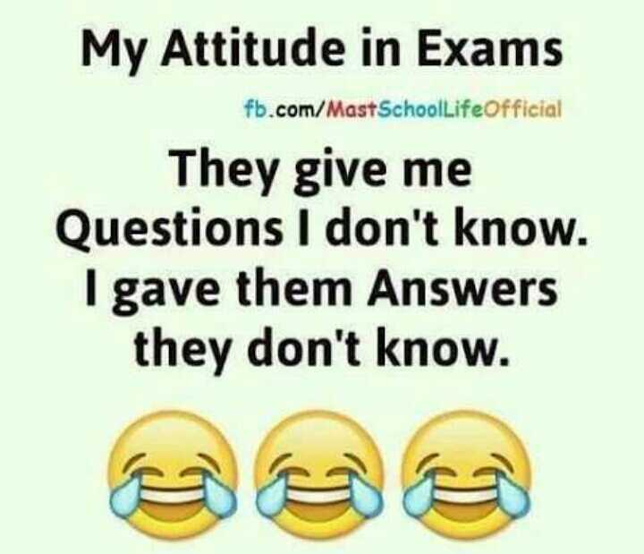 ✌️నేటి నా స్టేటస్ - My Attitude in Exams fb . com / MastSchoolLifeOfficial They give me Questions I don ' t know . I gave them Answers they don ' t know . - ShareChat