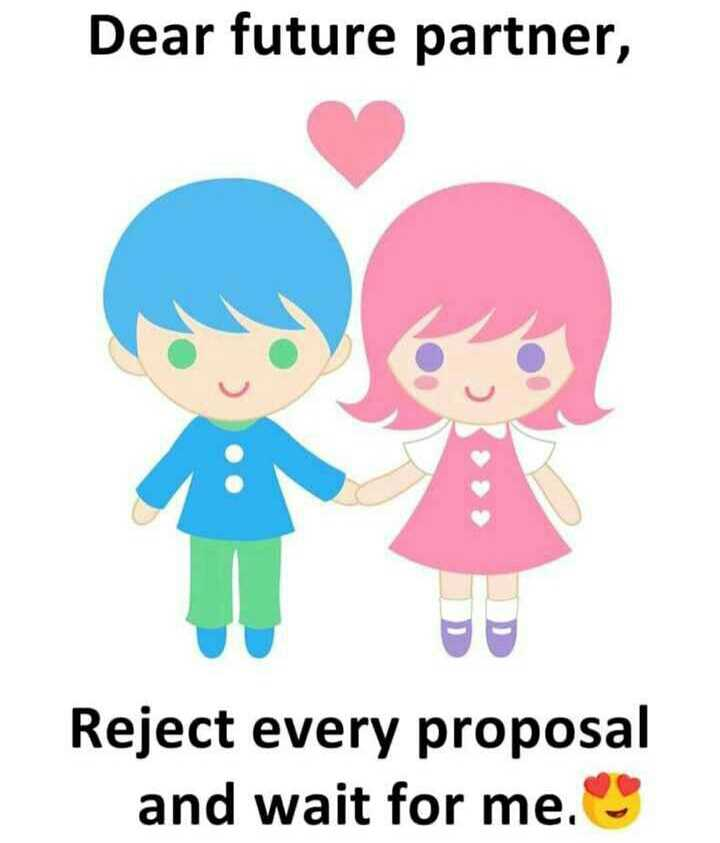 ✌️నేటి నా స్టేటస్ - Dear future partner , Reject every proposal and wait for me . - ShareChat