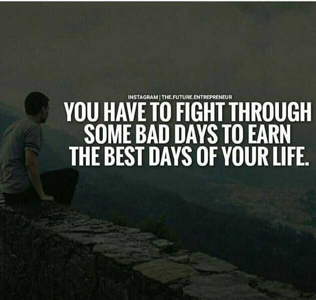 ✍️కోట్స్ - INSTAGRAM | THE FUTURE ENTREPRENEUR YOU HAVE TO FIGHT THROUGH SOME BAD DAYS TO EARN THE BEST DAYS OF YOUR LIFE . - ShareChat