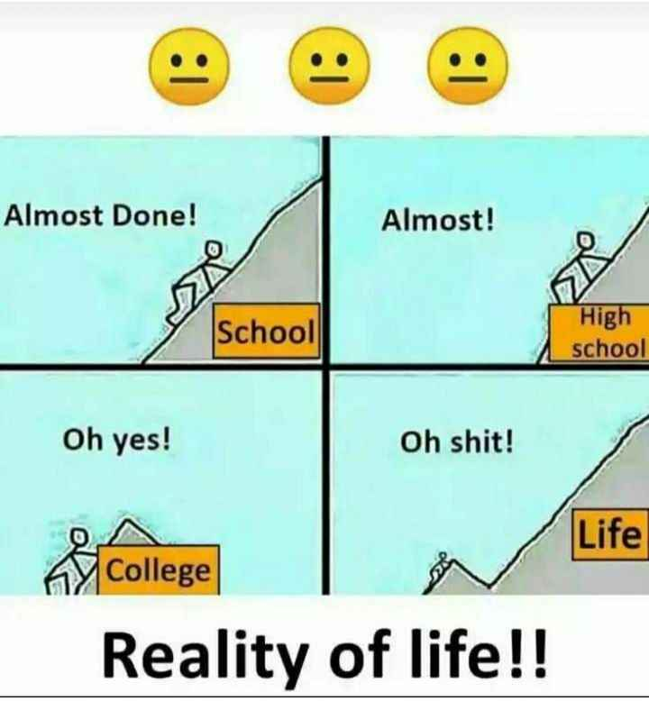 ✍️కోట్స్ - Almost Done ! Almost ! High School school Oh yes ! Oh shit ! Life College Reality of life ! ! - ShareChat