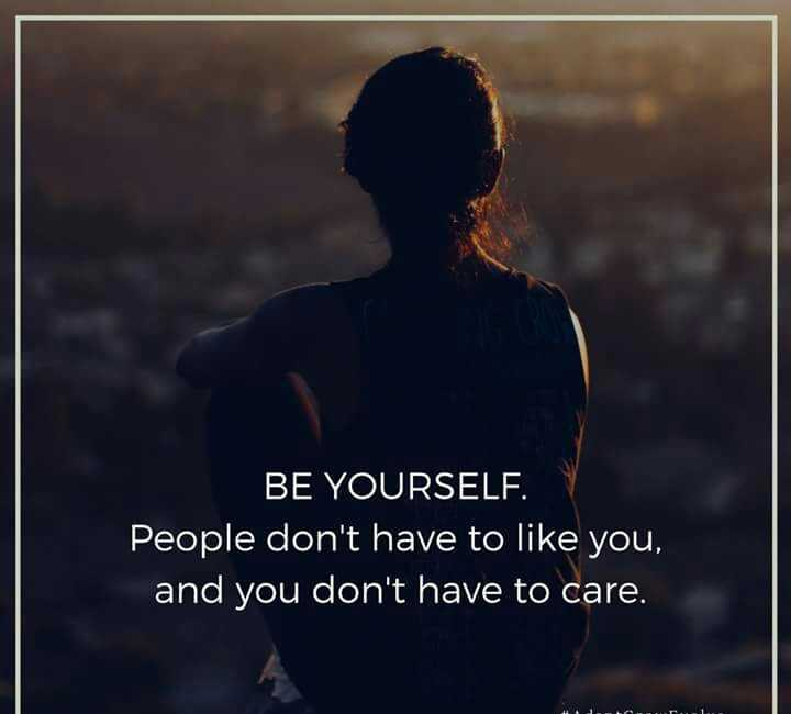✍️కోట్స్ - BE YOURSELF . People don ' t have to like you , and you don ' t have to care . - ShareChat