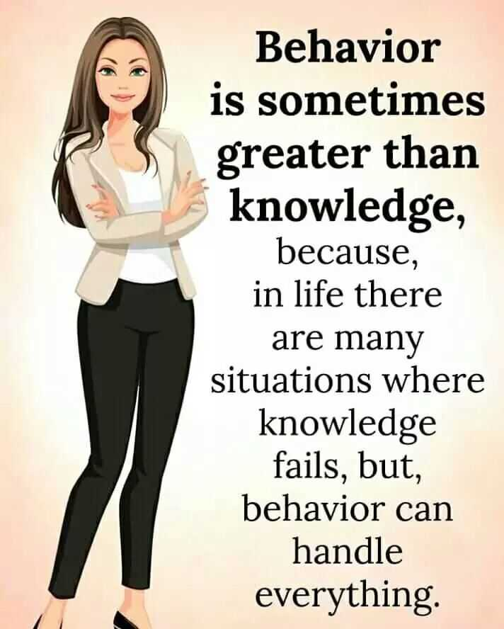 ✍️కోట్స్ - Behavior is sometimes greater than knowledge , because , in life there are many situations where knowledge fails , but , behavior can handle everything - ShareChat