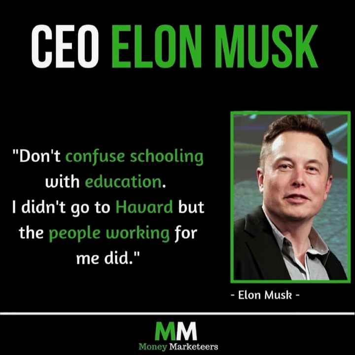 ✍️కోట్స్ - CEO ELON MUSK Don ' t confuse schooling , with education . I didn ' t go to Havard but the people working for me did . - Elon Musk - MM Money Marketeers - ShareChat