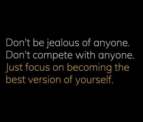 ✍️కోట్స్ - Don ' t be jealous of anyone . Don ' t compete with anyone . Just focus on becoming the best version of yourself . - ShareChat