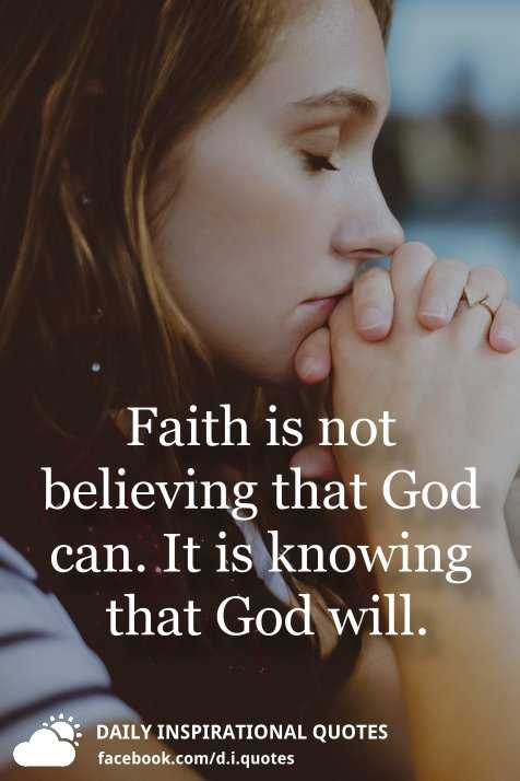✍ Quotes - Faith is not believing that God can . It is knowing that God will . DAILY INSPIRATIONAL QUOTES facebook . com / d . i . quotes - ShareChat