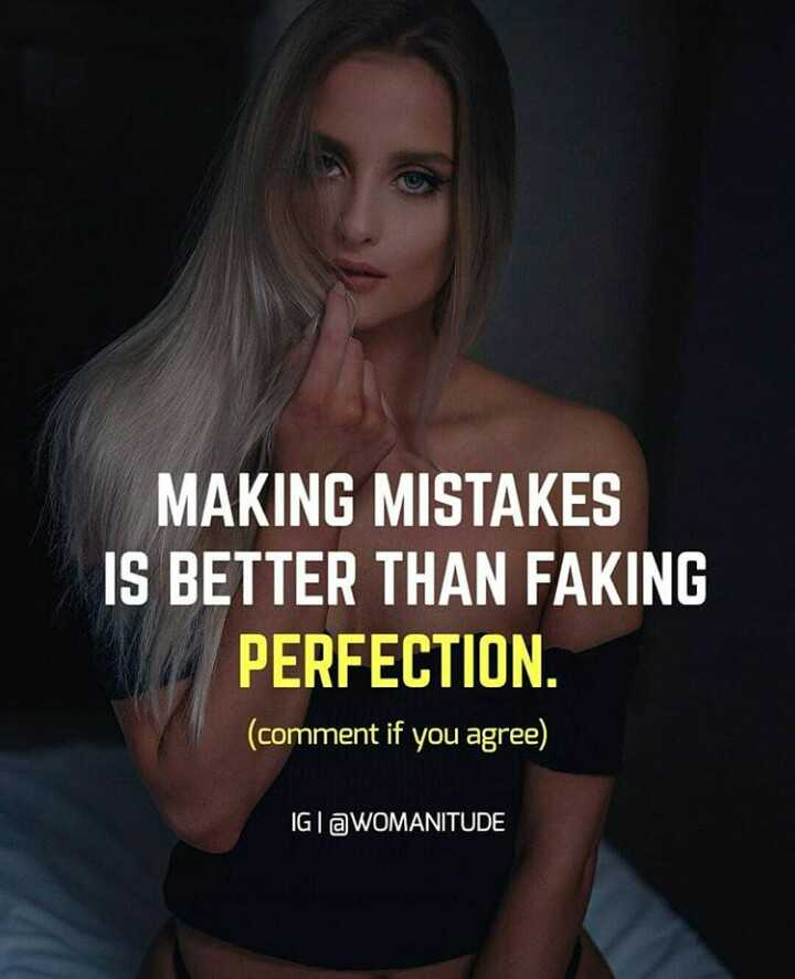 ✍ Quotes - MAKING MISTAKES IS BETTER THAN FAKING PERFECTION ( comment if you agree ) IG @ WOMANITUDE - ShareChat